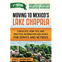 Moving to Mexico's Lake Chapala: Checklists, How-To's, and Practical Information and Advice for Expats and Retirees