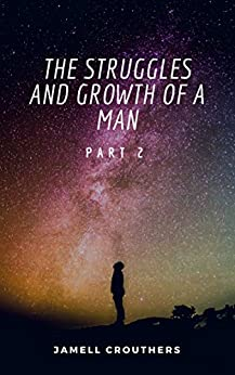 The Struggles and Growth of a Man Part 2 by [Crouthers, Jamell]