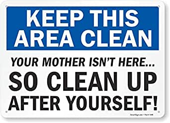 """SmartSign """"Keep This Area Clean - Your Mother Isn't Here, So Clean Up After  Yourself!"""" Sign 