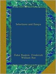 """john ruskin essays John ruskin on education john ruskin altered the way we look at ruskin wrote more """"essays on political economy ruskin, john the works of john ruskin."""