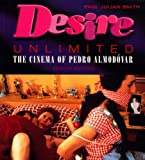 Desire Unlimited: The Cinema of Pedro Almodovar (Critical Studies in Latin American & Iberian Cultures) by Paul Julian Smith (2000-09-06)