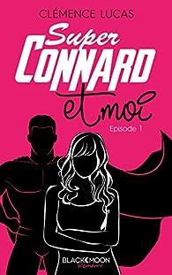 Super Connard et moi, tome 1 par Clémence Lucas