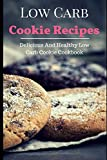 Low Carb Cookie Recipes: Delicious And Healthy Low Carb Cookie Cookbook (Low Carb Diet Recipes)