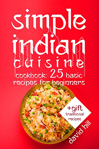 Simple Indian cuisine. Cookbook: 25 basic recipes for beginners. by David Hill