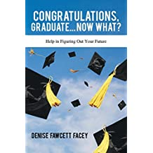 Congratulations Graduate… Now What?: Help in Figuring out Your Future