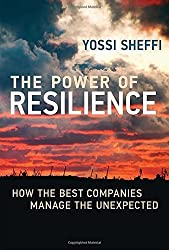 The Power of Resilience: How the Best Companies Manage the Unexpected (MIT Press) by Yossi Sheffi (2015-09-11)