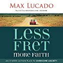 Less Fret, More Faith: An 11-Week Action Plan to Overcome Anxiety Audiobook by Max Lucado Narrated by Ben Holland