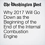 Why 2017 Will Go Down as the Beginning of the End of the Internal Combustion Engine | Peter Holley