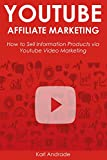YOUTUBE AFFILIATE MARKETING: How to Sell Information Products via Youtube Video Marketing (The Make Money Online Series Book 2)