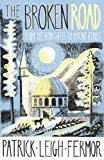 By Patrick Leigh Fermor The Broken Road: Travels from Bulgaria to Mount Athos [Hardcover]