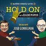 Ep. 8: Josh Gondelman's Haphazard Hookup (Hold On with Eugene Mirman) | Eugene Mirman,Josh Gondelman
