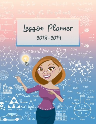 Lesson Planner 2018-2019: For Math Science Teacher Planning and Record Book Teaching Education Journal Writing School Weekly Organizer Time Management ... (Lesson Plan Book for Teacher) (Volume 9) PDF