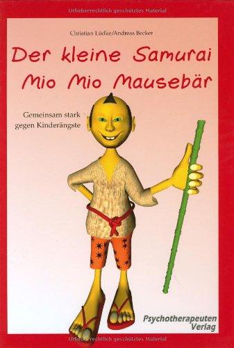 Der kleine Samurai Mio Mio Mausebär - Gemeinsam stark gegen Kinderängste: Vorlesebuch mit begleitendem Elternratgeber