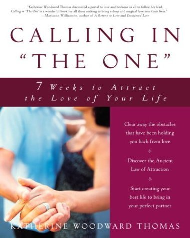 """Calling in """"The One"""": 7 Weeks to Attract the Love of Your Life By Katherine Woodward Thomas pdf epub"""