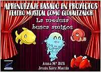 La medusa busca amigos: Aprendizaje basado en proyectos: teatro musical como globalizador (CURSOS DE FORMACIÓN HOMOLOGADOS)