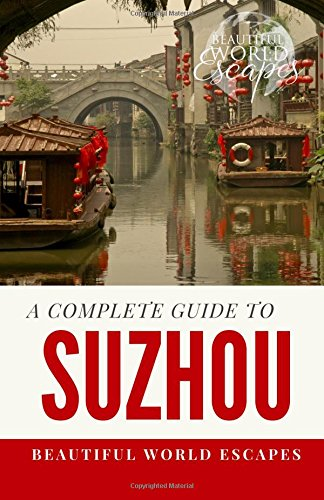A Complete Guide to Suzhou