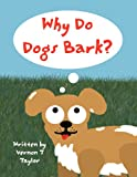 Why Do Dogs Bark?, Vernon T. Taylor, 146265083X