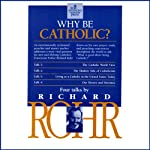 Why Be Catholic? | Richard Rohr O.F.M.