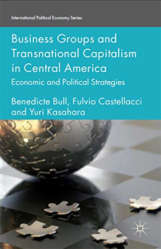 Download Business Groups and Transnational Capitalism in Central America: Economic and Political Strategies (International Political Economy Series) Pdf