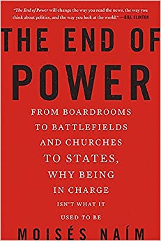 image for The End of Power: From Boardrooms to Battlefields and Churches to States, Why Being In Charge Isn't What It Used to Be