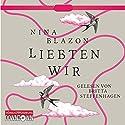 Liebten wir Hörbuch von Nina Blazon Gesprochen von: Britta Steffenhagen
