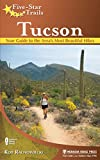 Five-Star Trails: Tucson: Your Guide to the Area s Most Beautiful Hikes