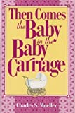 Then Comes the Baby in the Baby Carriage, Charles S. Mueller, 0570046661