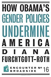 How Obama's Gender Policies Undermine America (Encounter Broadsides)