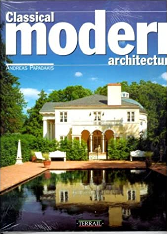 classical modern architecture andreas papadakis a papadakkes 9782879391199 amazoncom books - Classical Modern Architecture