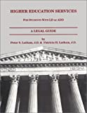 Higher Education Services for Students with LD or ADD : A Legal Guide, Latham, Peter S. and Latham, Patricia H., 1883560101