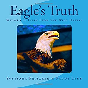 Eagle's Truth: Whimsical Tales From the Wild Hearts (Volume 18)