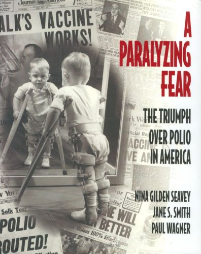 A Paralyzing Fear: The Triumph Over Polio In America