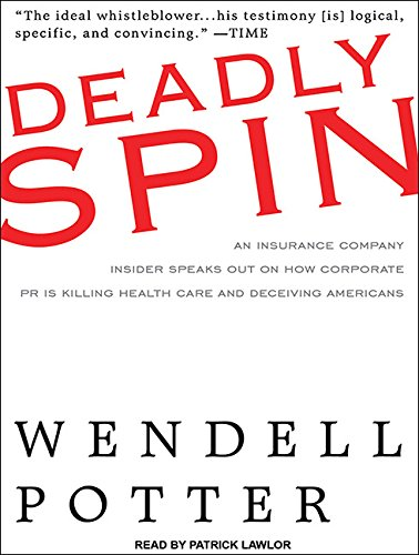 Deadly Spin: An Insurance Company Insider Speaks Out on How Corporate PR Is Killing Health Care and Deceiving Americans by Tantor Audio