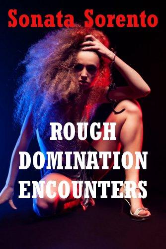 Rough Domination Encounters Five Hardcore Bdsm Erotica Stories By Sonata Sorento