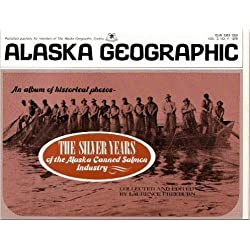 The Silver years of the Alaska canned salmon industry: An album of historical photos (Alaska geographic)