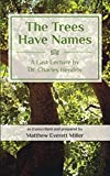 img - for The Trees Have Names: A Last Lecture by Dr. Charles Hendrix book / textbook / text book