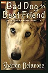 Bad Dog to Best Friend: The Transformation of Dakota Paperback
