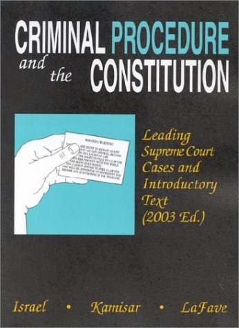 Criminal Procedure and the Constitution: Leading Supreme Court Cases and Introductory Text, 2003 (American Casebook)