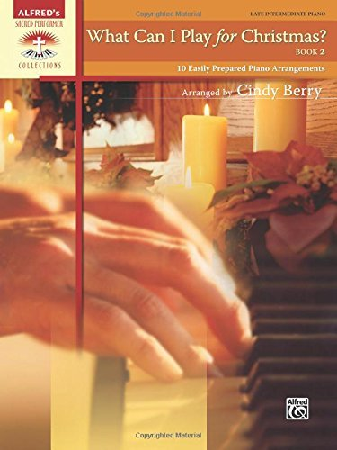 What Can I Play for Christmas?, Bk 2: 10 Easily Prepared Piano Arrangements (Sacred Performer Collections) by Cindy Berry (2013-08-01)