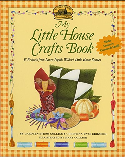 Little Craft Book Series - My Little House Crafts Book: 18 Projects from Laura Ingalls Wilder's Little House Stories (Little House Nonfiction)