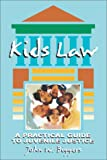 Kids Law : A Practical Guide to Juvenile Justice, Biggers, John W., 0964792559