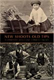 New Shoots Old Tips, Caroline Holmes, 071122367X