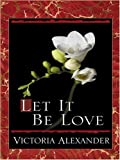 Let It Be Love, Victoria Alexander, 0786285427