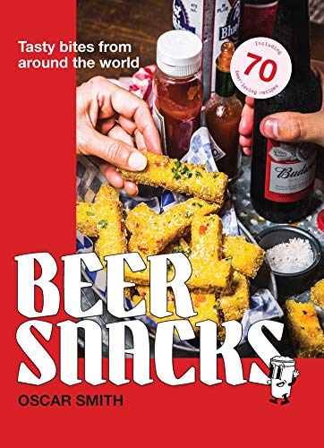 Beer Snacks: Tasty bites from around the world by Oscar Smith