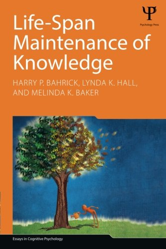Life-Span Maintenance of Knowledge (Essays in Cognitive Psychology) by Harry P Bahrick