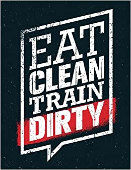 b38f428e Eat Clean Train Dirty: Daily Notebook, Workout Log, Journal - 100 Pages  Ruled (Fitness Motivation): Michael Kelly: 9781540414205: Amazon.com: Books