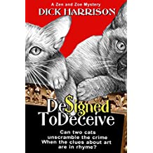 Designed To Deceive: Can Two Cats Unscramble The Crime When The Clues About Art Are In Rhyme? (Zen and Zoe Mysteries Book 1)