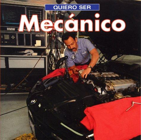 Quiero Ser Mecanico = I Want to Be a Mechanic por Dan Liebman