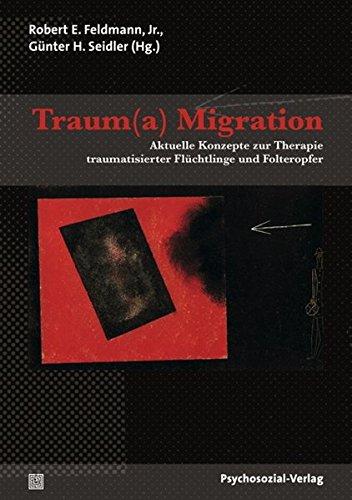 Traum(a) Migration: Aktuelle Konzepte zur Therapie traumatisierter Flüchtlinge und Folteropfer (Therapie & Beratung)