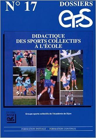 Amazon Fr Didactique Des Sports Collectifs A L Ecole Education Physique Et Sport Formation Initiale Formation Continue Collectif Livres
